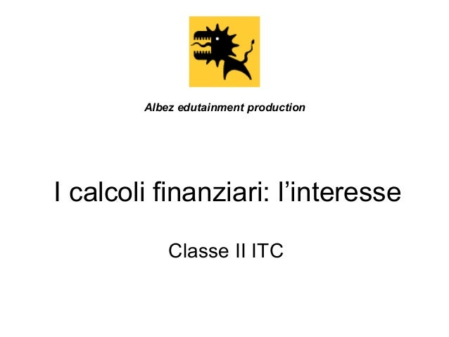 I calcoli finanziari: l'interesse Classe II ITC Albez edutainment production