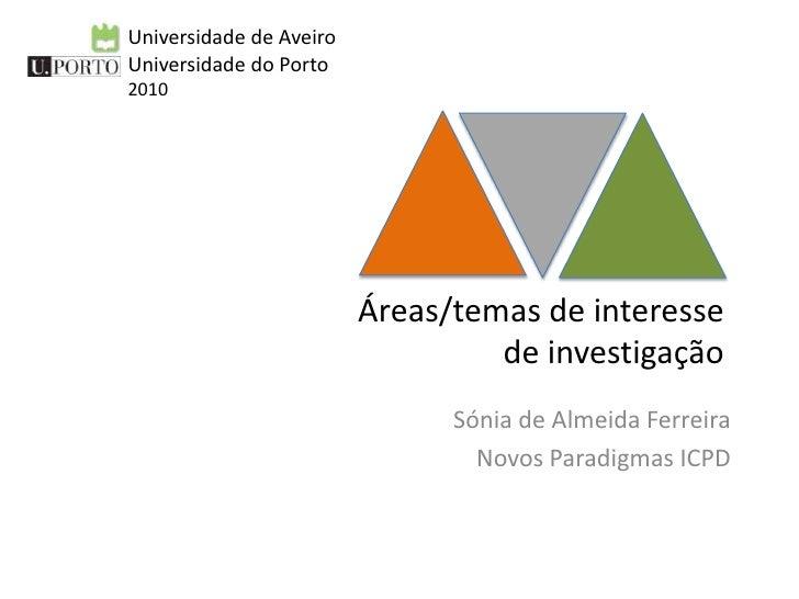 Universidade de Aveiro<br />Universidade do Porto<br />2010<br />Áreas/temas de interessede investigação<br />Sónia de Alm...