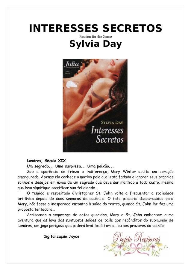INTERESSES SECRETOS Passion for the Game Sylvia Day Londres, Século XIX Um segredo... Uma surpresa... Uma paixão... Sob a ...