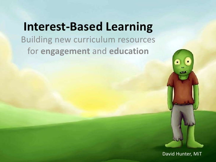 Interest-Based LearningBuilding new curriculum resources for engagement and education                                    D...