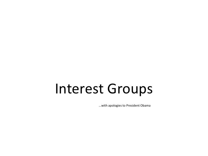 Interest Groups<br />…with apologies to President Obama<br />