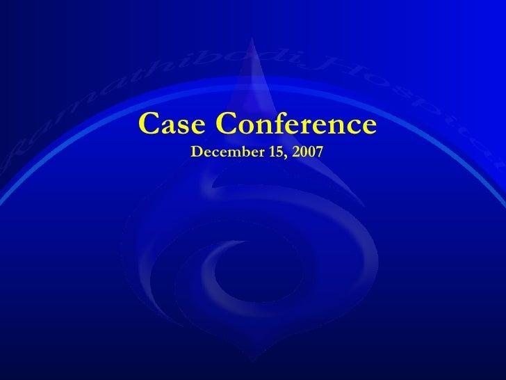 Case Conference  December 15, 2007