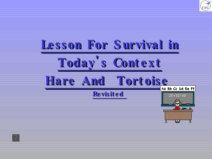 Lesson For Survival in Today's Context Hare And  Tortoise  Revisited