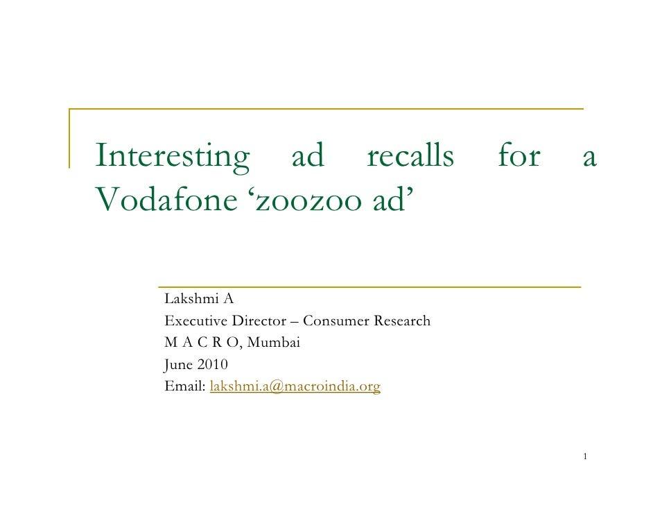 Interesting ad recalls                       for   a Vodafone 'zoozoo ad'      Lakshmi A     Executive Director – Consumer...