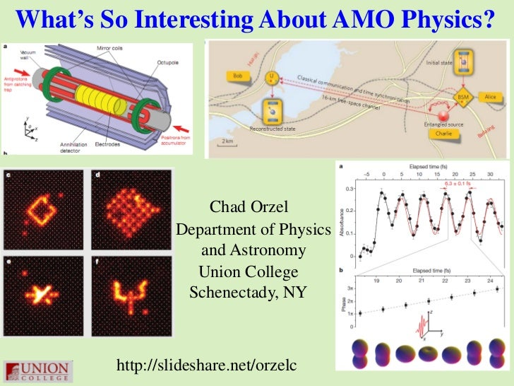 What's So Interesting About AMO Physics?                     Chad Orzel                 Department of Physics             ...