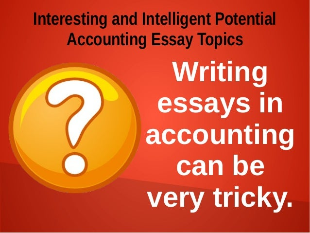 Accounting essay topics