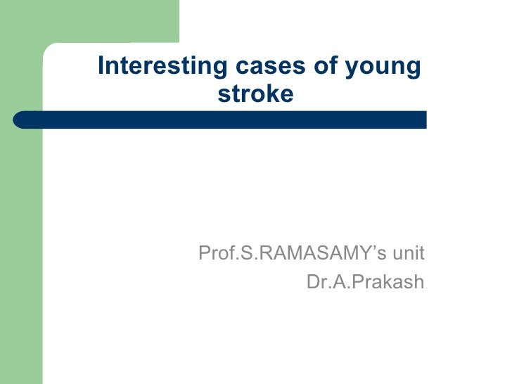 Interesting cases of young stroke Prof.S.RAMASAMY's unit Dr.A.Prakash