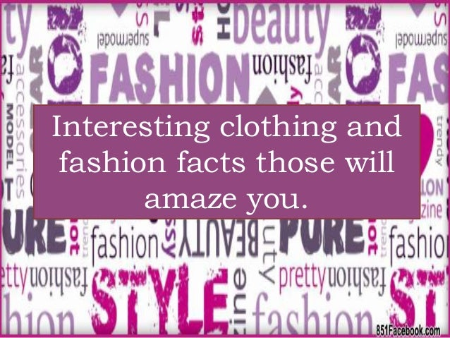 Interesting clothing and fashion facts those will amaze you. Interesting clothing and fashion facts those will amaze you.
