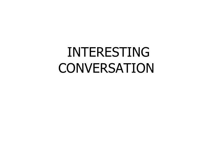 INTERESTING CONVERSATION