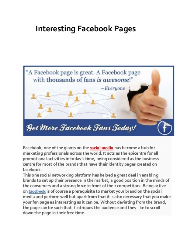 Interesting Facebook Pages Facebook, one of the giants on the social media has become a hub for marketing professionals ac...