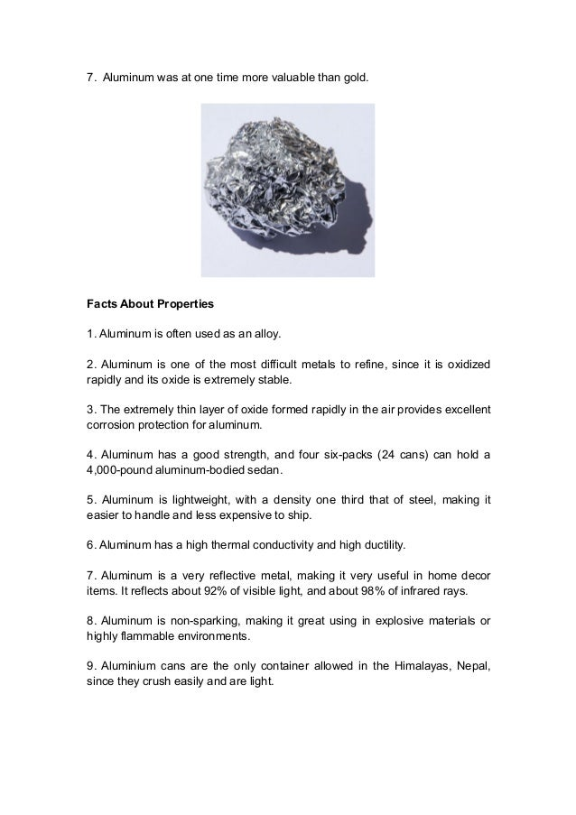 an overview of the characteristics of aluminum the third most abundant metal Aluminum is a trivalent cation found in its ionic form in most kinds of animal and plant tissues and in natural waters everywhere [1] it is the third most prevalent element and the most abundant metal in the earth's crust, representing approximately 8% of total mineral components [2] due to its .