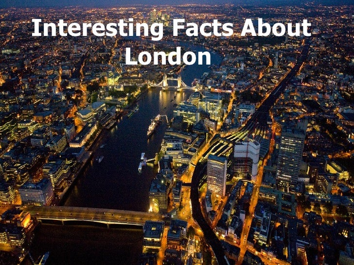 <li>Interesting Facts About London   </li><li>London stands on the southeast of England and is the capital city of United ...