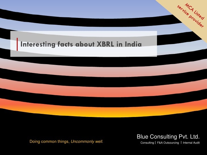 Interesting facts about XBRL in India                                                 Blue Consulting Pvt. Ltd.        Doi...