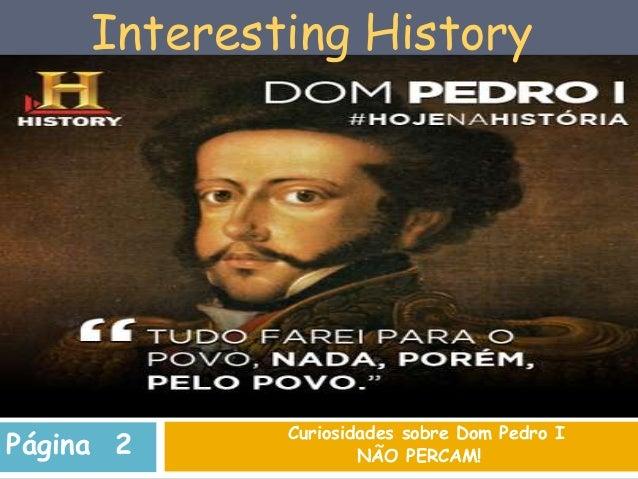 Curiosidades sobre Dom Pedro INÃO PERCAM!Página 2Interesting History