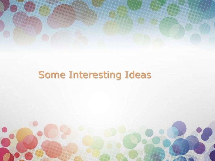 Some Interesting Ideas