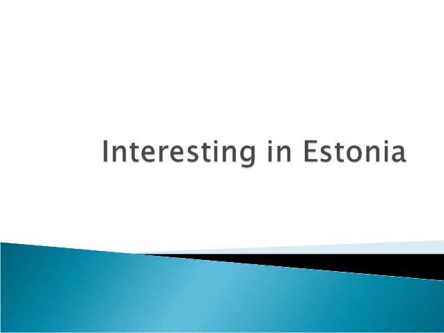 Population: 1 286 540 Area: 45,227 km2 Capital: Tallinn Location: south of Finland and north of Latvia Language: Est...