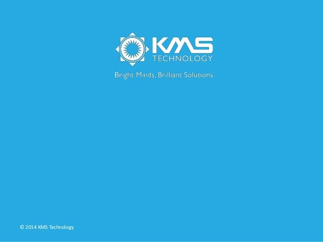 © 2014 KMS Technology