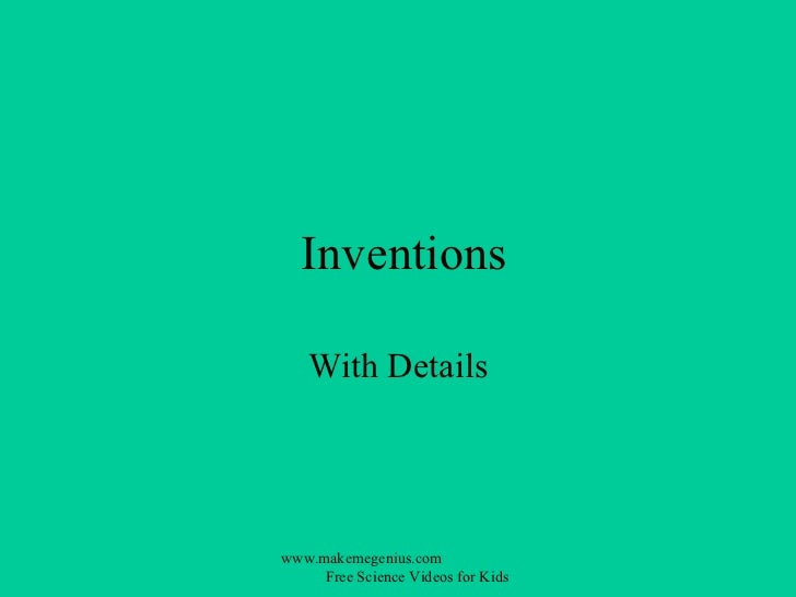 Inventions   With Detailswww.makemegenius.com     Free Science Videos for Kids