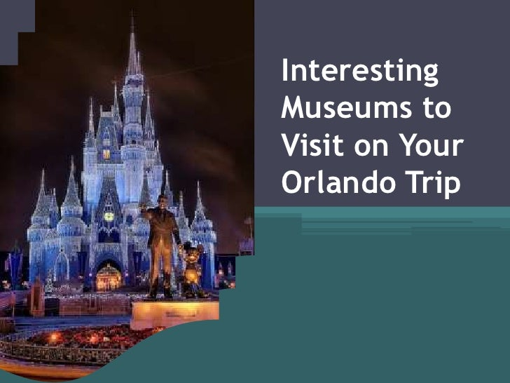Interesting Museums to Visit on Your Orlando Trip<br />