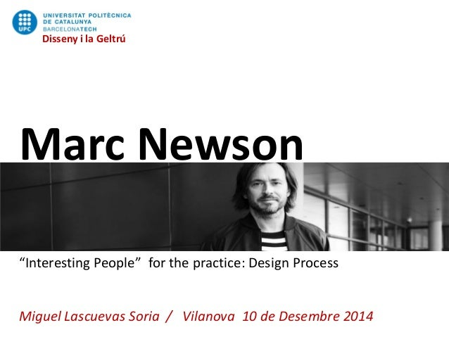 "Marc Newson  ""Interesting People"" for the practice: Design Process  Miguel Lascuevas Soria / Vilanova10 de Desembre2014  D..."