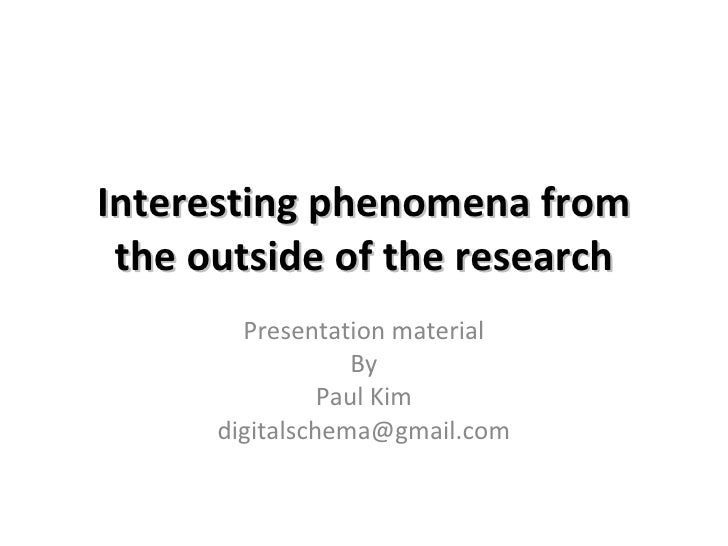 Interesting phenomena from the outside of the research Presentation material By Paul Kim [email_address]