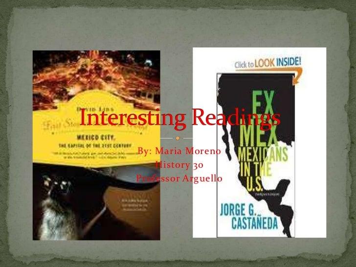 By: Maria Moreno <br />History 30<br />Professor Arguello <br />Interesting Readings<br />