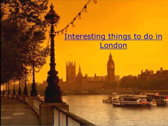 Interesting things to do in          London