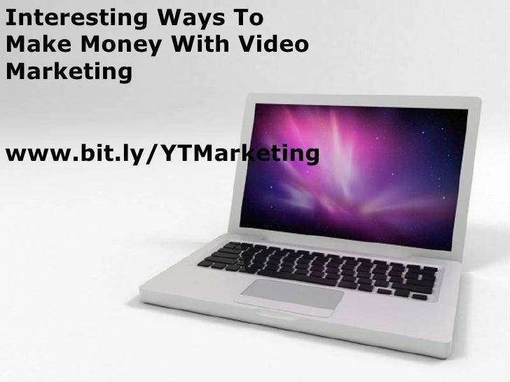Interesting Ways ToMake Money With VideoMarketingwww.bit.ly/YTMarketing             Powerpoint Templates                  ...
