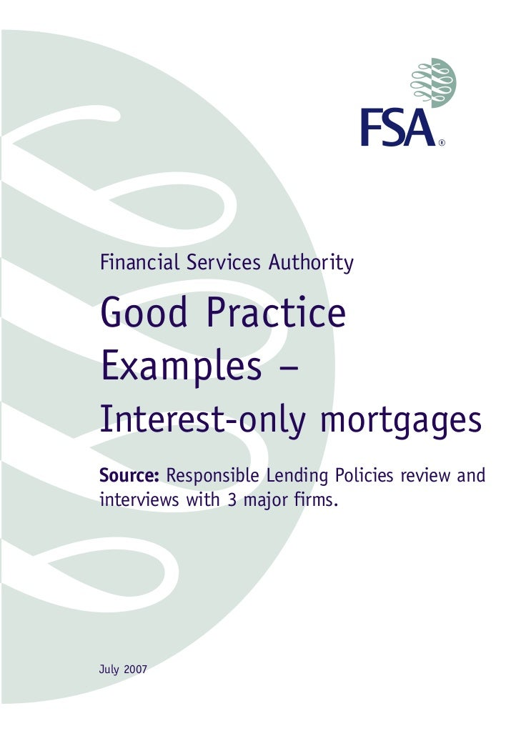 Financial Services Authority  Good Practice Examples – Interest-only mortgages Source: Responsible Lending Policies review...