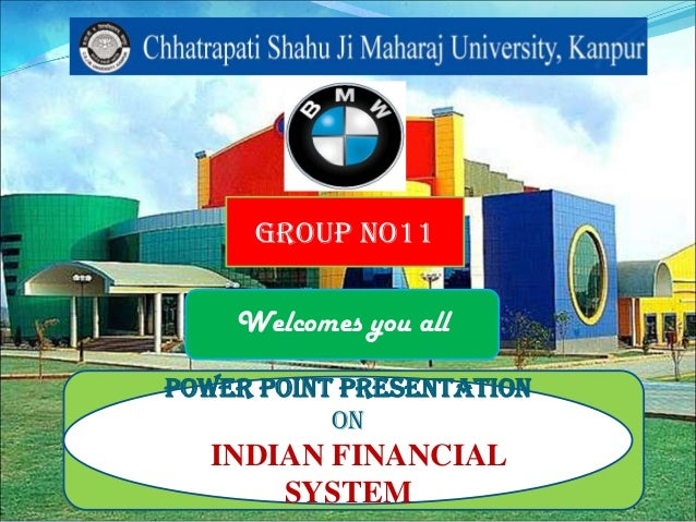 Group no11    Welcomes you allPower point presentation           On   INDIAN FINANCIAL       SYSTEM