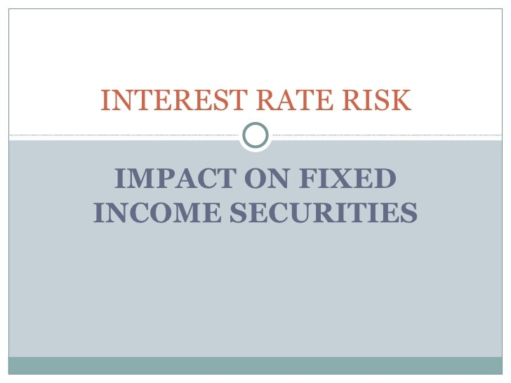 IMPACT ON FIXED INCOME SECURITIES INTEREST RATE RISK