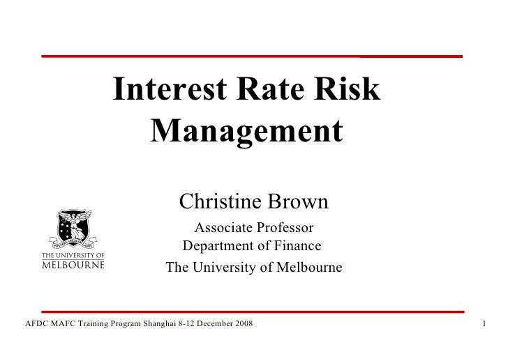 Interest Rate Risk Management Christine Brown Associate Professor Department of Finance  The University of Melbourne