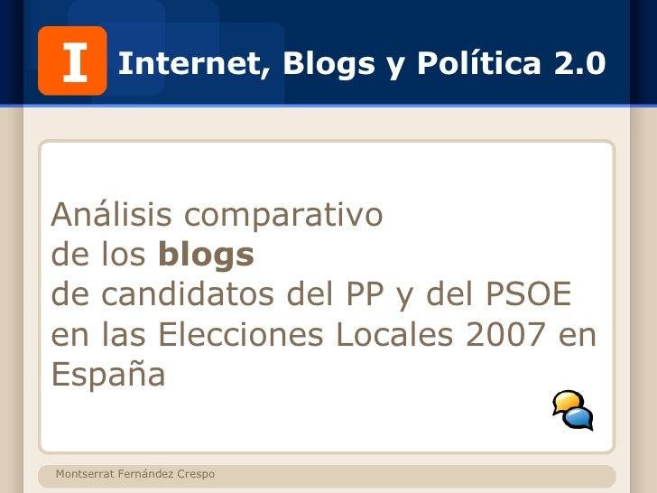 Internet, Blogs y Política 2.0 Análisis comparativo de los  blogs   de candidatos del PP y del PSOE  en las Elecciones Loc...