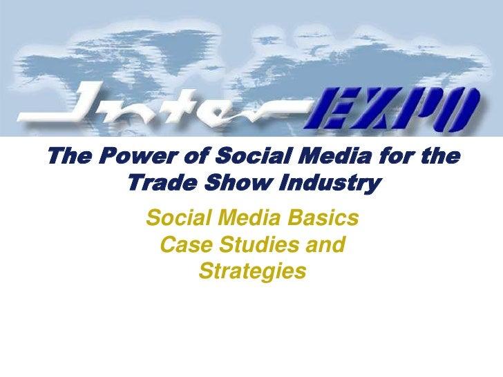 Adopting Social Media for the Trade Show Industry<br />Social Media Basics Case Studies andStrategies<br />