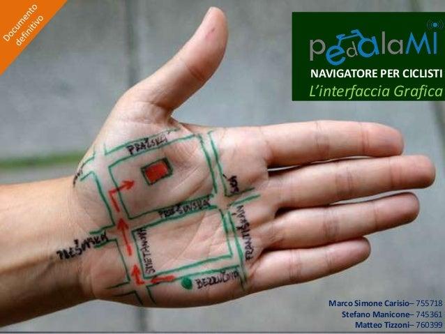 NAVIGATORE PER CICLISTIL'interfaccia Grafica   Marco Simone Carisio– 755718     Stefano Manicone– 745361         Matteo Ti...