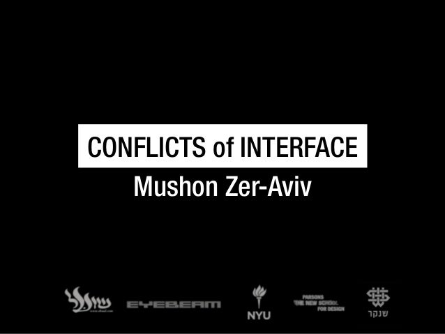 CONFLICTS of INTERFACE Mushon Zer-Aviv