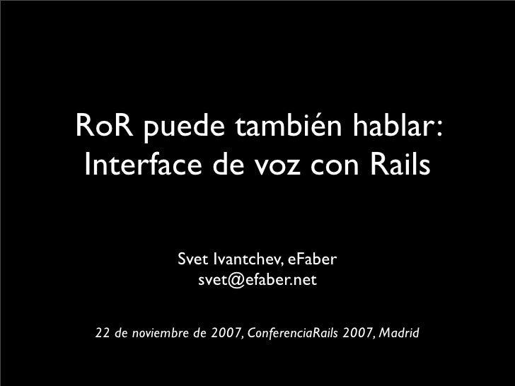 RoR puede también hablar: Interface de voz con Rails                Svet Ivantchev, eFaber                  svet@efaber.ne...