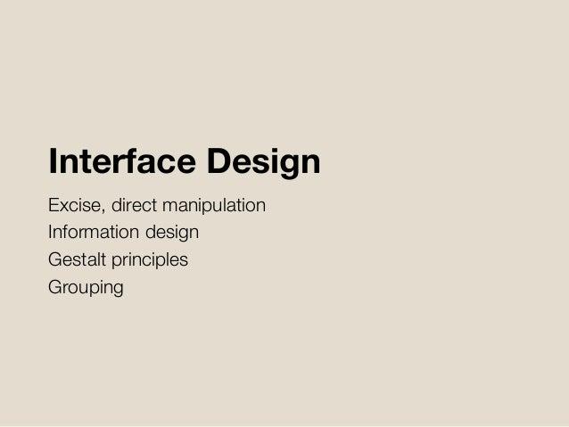 Interface Design Excise, direct manipulation Information design Gestalt principles Grouping