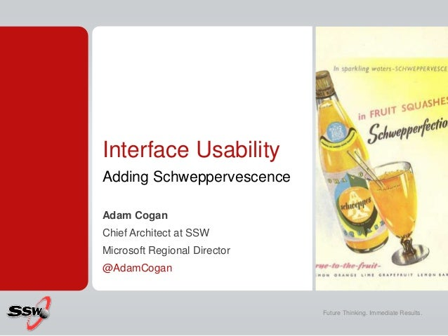 Interface UsabilityAdding SchweppervescenceAdam CoganChief Architect at SSWMicrosoft Regional Director@AdamCogan          ...