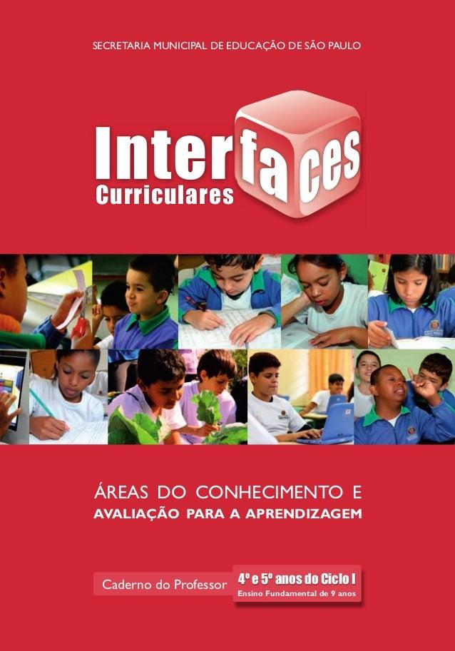 SECRETARIA MUNICIPAL DE EDUCAÇÃO DE SÃO PAULO InterfacesCurriculares4ºe5ºanosdoCicloI ÁREAS DO CONHECIMENTO E AVALIAÇÃO PA...