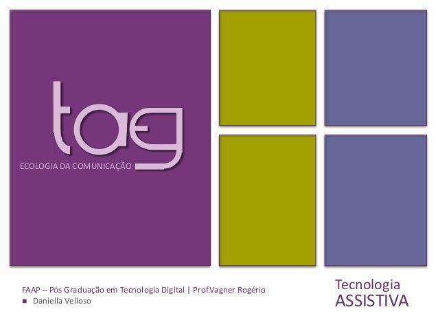 ECOLOGIA DA COMUNICAÇÃOFAAP – Pós Graduação em Tecnologia Digital | Prof.Vagner Rogério   Tecnologia Daniella Velloso    ...