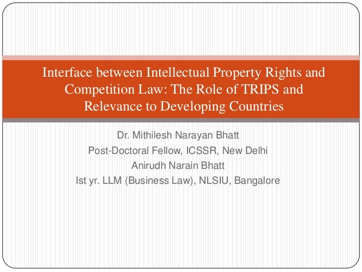 Interface between Intellectual Property Rights and    Competition Law: The Role of TRIPS and        Relevance to Developin...