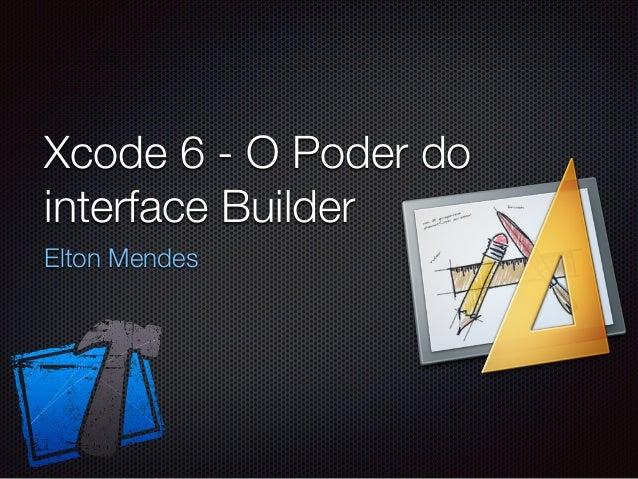 Xcode 6 - O Poder do interface Builder Elton Mendes