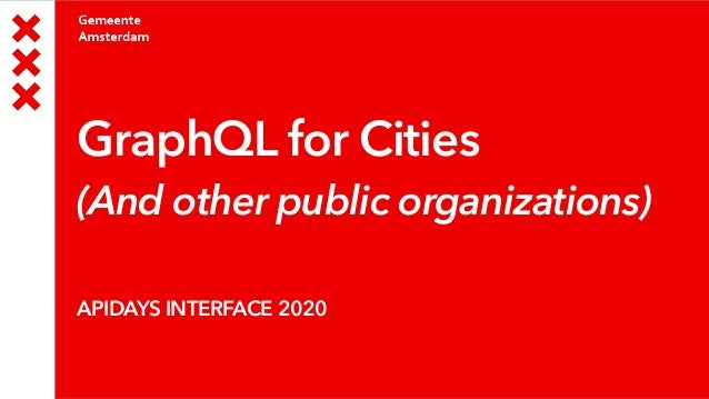 GraphQL for Cities (And other public organizations) APIDAYS INTERFACE 2020