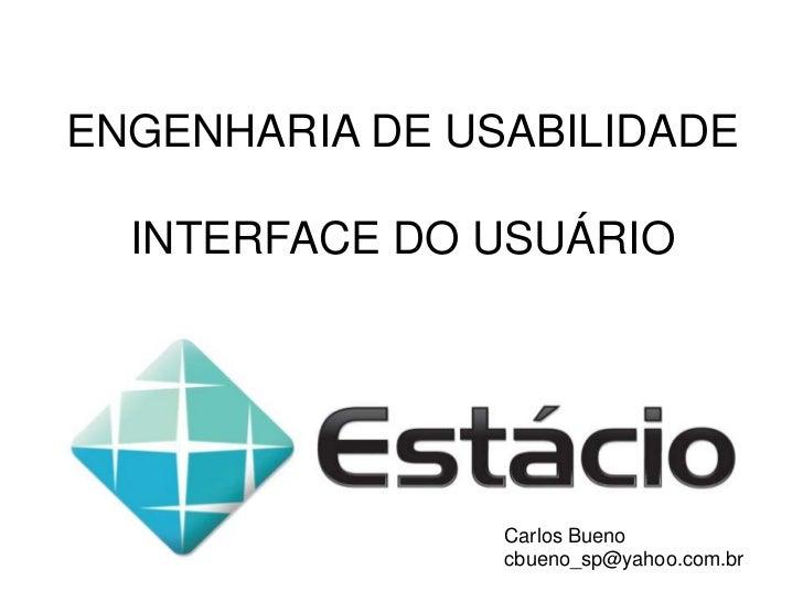 ENGENHARIA DE USABILIDADE<br />INTERFACE DO USUÁRIO<br />Carlos Bueno<br />cbueno_sp@yahoo.com.br<br />