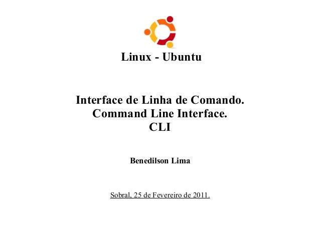 Linux - UbuntuInterface de Linha de Comando.Command Line Interface.CLIBenedilson LimaSobral, 25 de Fevereiro de 2011.