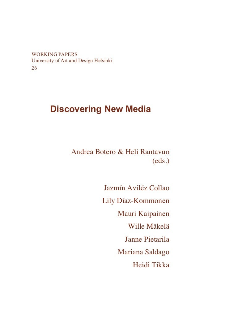 WORKING PAPERSUniversity of Art and Design Helsinki26        Discovering New Media                  Andrea Botero & Heli R...
