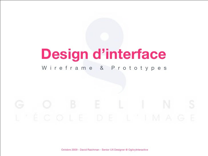 Design d'interface W i r e f r a m e                    &        P r o t o t y p e s           Octobre 2009 - David Raichm...