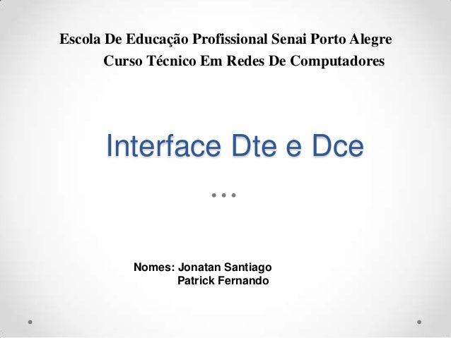 Escola De Educação Profissional Senai Porto Alegre       Curso Técnico Em Redes De Computadores      Interface Dte e Dce  ...