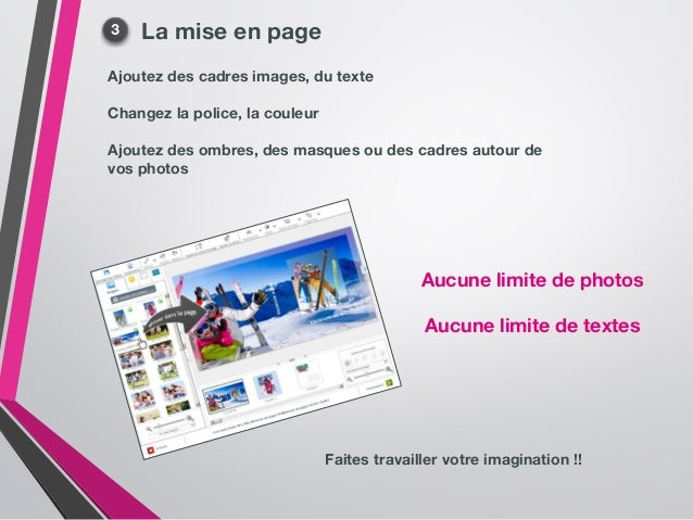 La mise en page Ajoutez des cadres images, du texte Changez la police, la couleur Ajoutez des ombres, des masques ou des c...